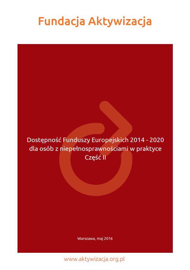 """Publikacja """"Dostępność Funduszy Europejskich 2014 – 2020 dla osób zniepełnosprawnościami wpraktyce"""" Część II"""
