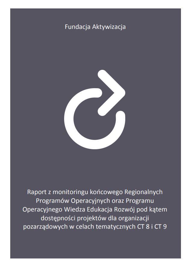 Raport zmonitoringu końcowego Regionalnych Programów Operacyjnych orazProgramu Operacyjnego Wiedza Edukacja Rozwój podkątem dostępności projektów dla organizacji pozarządowych wcelach tematycznych CT 8 iCT 9
