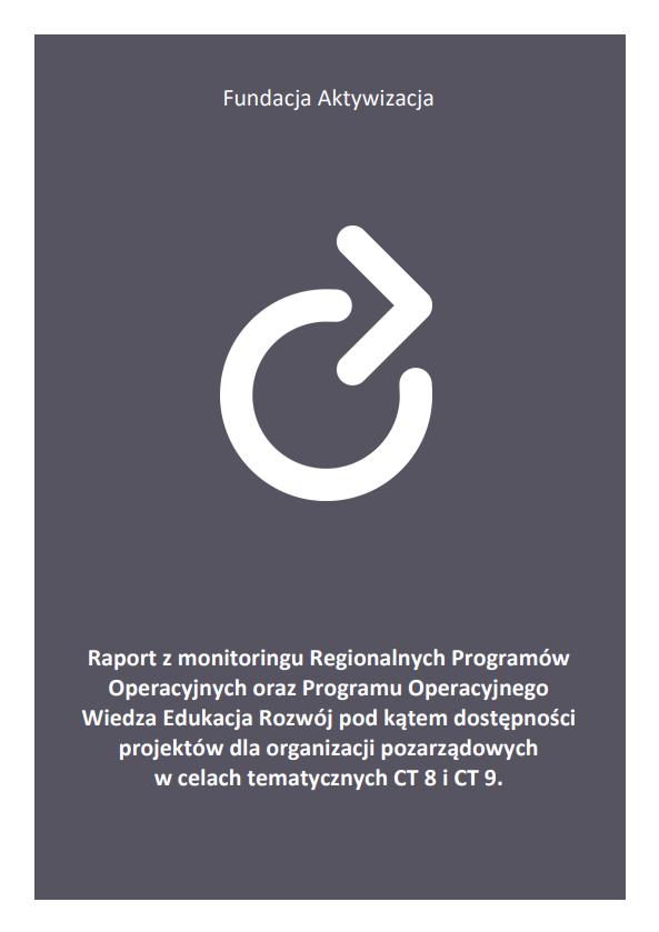Raport zmonitoringu Regionalnych Programów Operacyjnych orazProgramu Operacyjnego Wiedza Edukacja Rozwój podkątem dostępności projektów dla organizacji pozarządowych wcelach tematycznych CT 8 iCT 9.